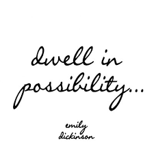 possibilities quote dickenson
